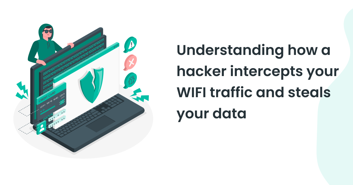 Understanding how a hacker intercepts your WIFI traffic and steals your data